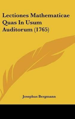 Lectiones Mathematicae Quas In Usum Auditorum (1765)