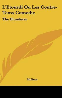 L'Etourdi Ou Les Contre-Tems Comedie: The Blunderer: Or The Counter-Plots, A Comedy (1732)