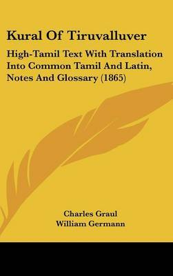 Kural Of Tiruvalluver: High-Tamil Text With Translation Into Common Tamil And Latin, Notes And Glossary (1865)