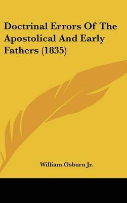 Doctrinal Errors Of The Apostolical And Early Fathers (1835)