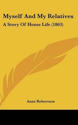 Myself And My Relatives: A Story Of Home Life (1863)