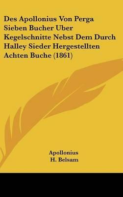 Des Apollonius Von Perga Sieben Bucher Uber Kegelschnitte Nebst Dem Durch Halley Sieder Hergestellten Achten Buche (1861)