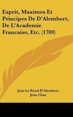 Esprit, Maximes Et Principes De D'Alembert, De L'Academie Francaise, Etc. (1789)