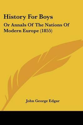 History For Boys: Or Annals Of The Nations Of Modern Europe (1855)
