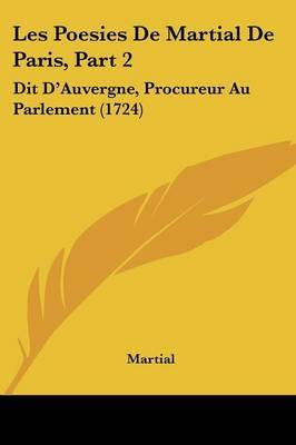 Les Poesies De Martial De Paris, Part 2: Dit D'Auvergne, Procureur Au Parlement (1724)