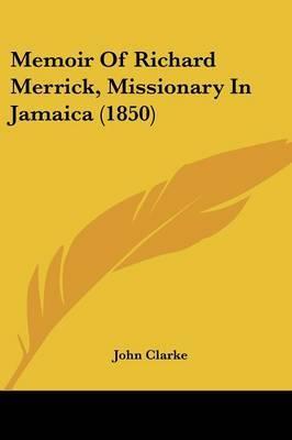 Memoir Of Richard Merrick, Missionary In Jamaica (1850)