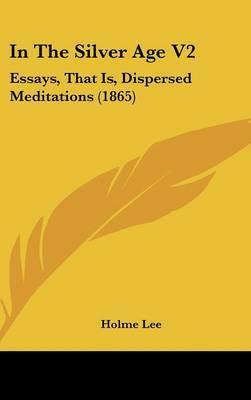 In The Silver Age V2: Essays, That Is, Dispersed Meditations (1865)