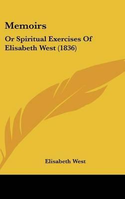 Memoirs: Or Spiritual Exercises Of Elisabeth West (1836)