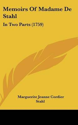 Memoirs Of Madame De Stahl: In Two Parts (1759)