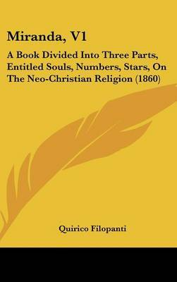 Miranda, V1: A Book Divided Into Three Parts, Entitled Souls, Numbers, Stars, On The Neo-Christian Religion (1860)