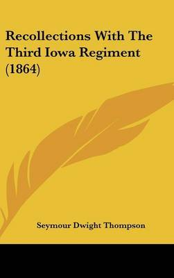 Recollections With The Third Iowa Regiment (1864)