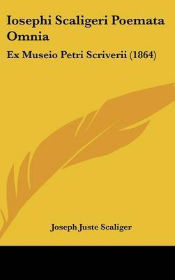 Iosephi Scaligeri Poemata Omnia: Ex Museio Petri Scriverii (1864)