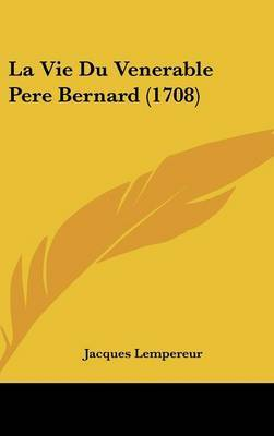 La Vie Du Venerable Pere Bernard (1708)