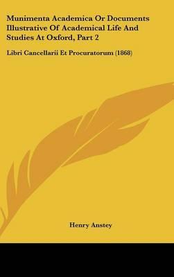 Munimenta Academica Or Documents Illustrative Of Academical Life And Studies At Oxford, Part 2: Libri Cancellarii Et Procuratorum (1868)