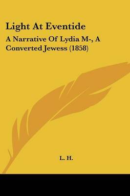 Light At Eventide: A Narrative Of Lydia M-, A Converted Jewess (1858)