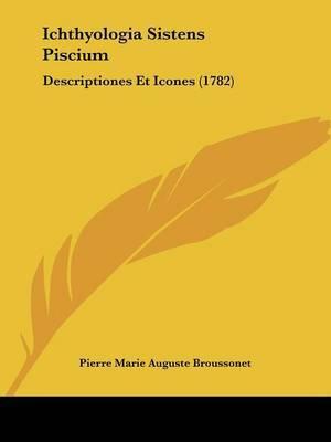 Ichthyologia Sistens Piscium: Descriptiones Et Icones (1782)