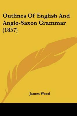 Outlines Of English And Anglo-Saxon Grammar (1857)
