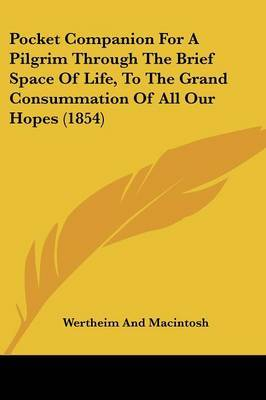 Pocket Companion For A Pilgrim Through The Brief Space Of Life, To The Grand Consummation Of All Our Hopes (1854)