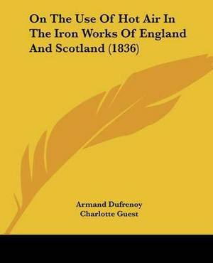 On The Use Of Hot Air In The Iron Works Of England And Scotland (1836)