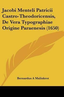 Jacobi Menteli Patricii Castro-Theodoricensis, De Vera Typographiae Origine Paraenesis (1650)
