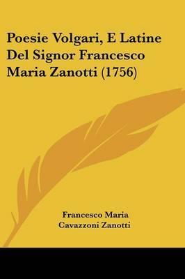 Poesie Volgari, E Latine Del Signor Francesco Maria Zanotti (1756)
