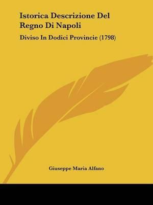 Istorica Descrizione Del Regno Di Napoli: Diviso In Dodici Provincie (1798)