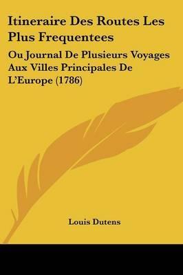 Itineraire Des Routes Les Plus Frequentees: Ou Journal De Plusieurs Voyages Aux Villes Principales De L'Europe (1786)