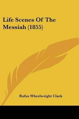 Life Scenes Of The Messiah (1855)