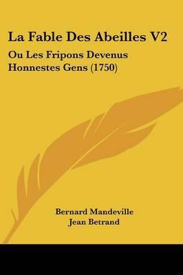 La Fable Des Abeilles V2: Ou Les Fripons Devenus Honnestes Gens (1750)