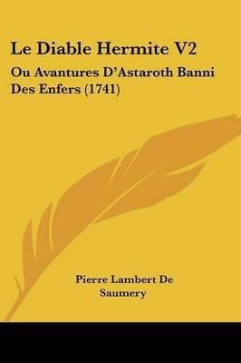 Le Diable Hermite V2: Ou Avantures D'Astaroth Banni Des Enfers (1741)