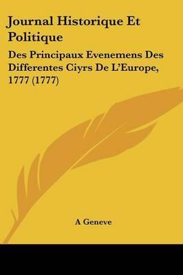 Journal Historique Et Politique: Des Principaux Evenemens Des Differentes Ciyrs De L'Europe, 1777 (1777)