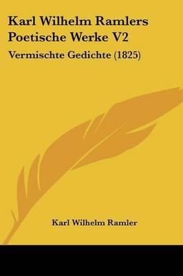 Karl Wilhelm Ramlers Poetische Werke V2: Vermischte Gedichte (1825)
