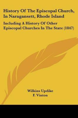 History Of The Episcopal Church, In Naragansett, Rhode Island: Including A History Of Other Episcopal Churches In The State (1847)