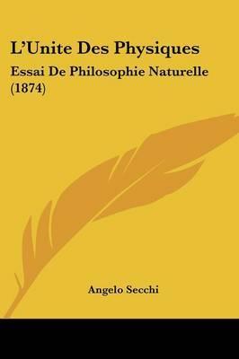 L'Unite Des Physiques: Essai De Philosophie Naturelle (1874)