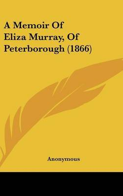 A Memoir Of Eliza Murray, Of Peterborough (1866)