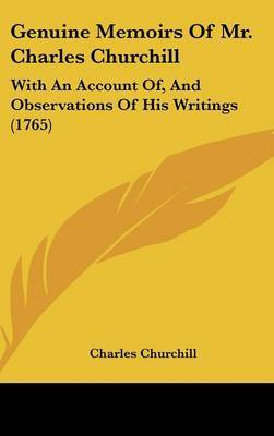 Genuine Memoirs Of Mr. Charles Churchill: With An Account Of, And Observations Of His Writings (1765)