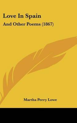 Love In Spain: And Other Poems (1867)