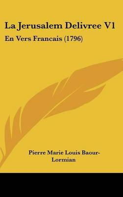 La Jerusalem Delivree V1: En Vers Francais (1796)