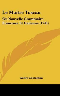 Le Maitre Toscan: Ou Nouvelle Grammaire Francoise Et Italienne (1741)