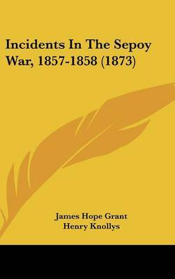Incidents In The Sepoy War, 1857-1858 (1873)