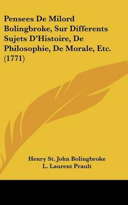 Pensees De Milord Bolingbroke, Sur Differents Sujets D'Histoire, De Philosophie, De Morale, Etc. (1771)