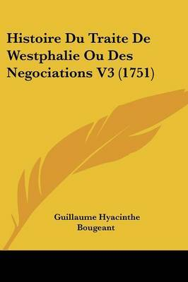 Histoire Du Traite De Westphalie Ou Des Negociations V3 (1751)