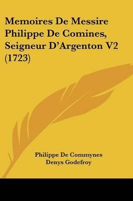 Memoires De Messire Philippe De Comines, Seigneur Da -- Argenton V2 (1723)