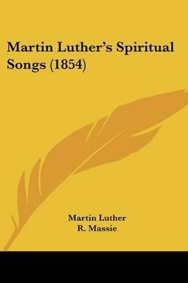 Martin Luthera -- S Spiritual Songs (1854)