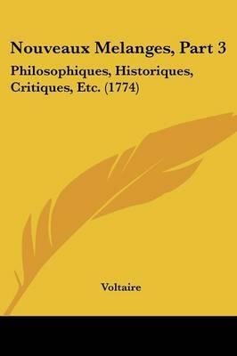 Nouveaux Melanges, Part 3: Philosophiques, Historiques, Critiques, Etc. (1774)