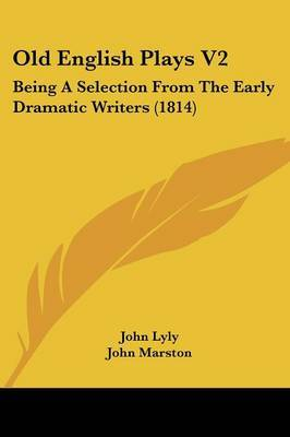 Old English Plays V2: Being A Selection From The Early Dramatic Writers (1814)