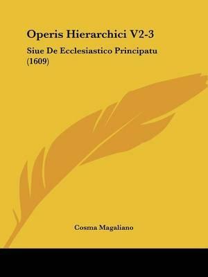 Operis Hierarchici V2-3: Siue De Ecclesiastico Principatu (1609)