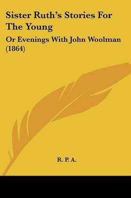 Sister Rutha -- S Stories For The Young: Or Evenings With John Woolman (1864)
