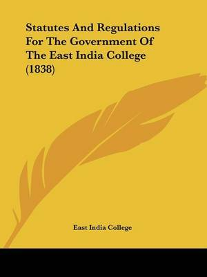 Statutes And Regulations For The Government Of The East India College (1838)