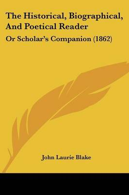 The Historical, Biographical, And Poetical Reader: Or Scholara -- S Companion (1862)